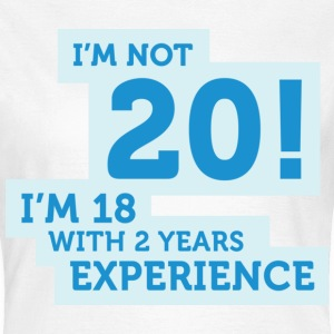 Im Not 20 Im 18 With 2 Years Of Experience (DD)++ T-shirt - Maglietta da donna