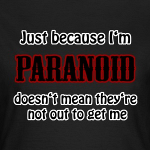 just because I'm paranoid T-Shirts - Frauen T-Shirt