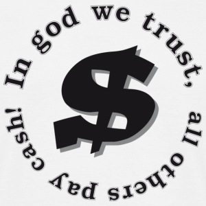 In god we trust, all others pay cash! - Männer T-Shirt