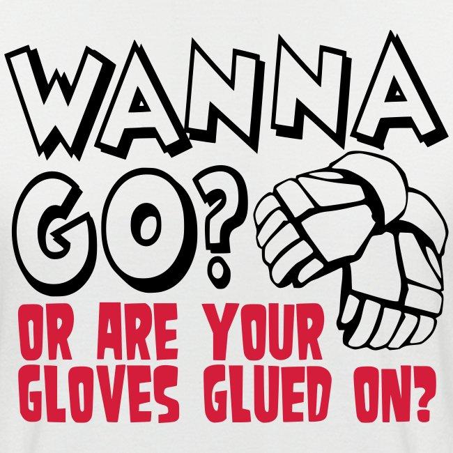 'Wanna Go Or Are Your Gloves Glued On' Baseball Shirt