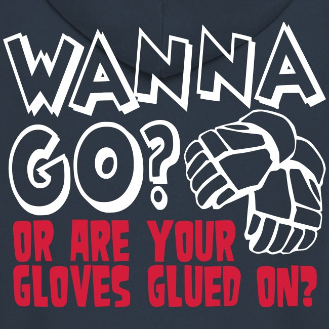 'Wanna Go Or Are Your Gloves Glued On' Hooded Jacket