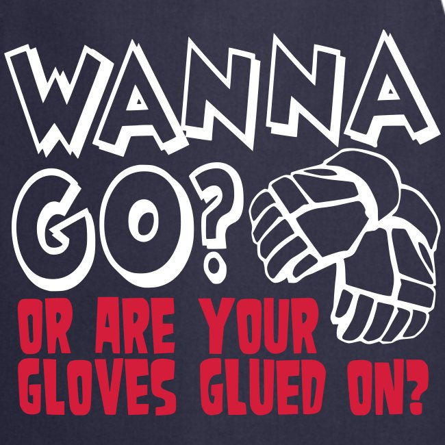 'Wanna Go Or Are Your Gloves Glued On' Apron
