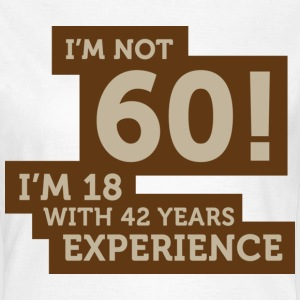 Im Not 60 Im 18 With 42 Years Of Experience (DD)++ T-Shirts - Women's T-Shirt