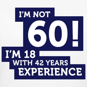 Im Not 60 Im 18 With 42 Years Of Experience (2c)++ T-shirt - T-shirt ecologica da donna