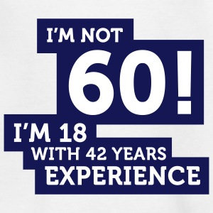 Im Not 60 Im 18 With 42 Years Of Experience (2c)++ Kinder T-Shirts - Teenager T-Shirt