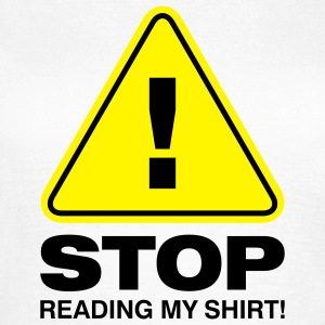 Stop Reading My Shirt 2 (2c)++ Camisetas - Camiseta mujer