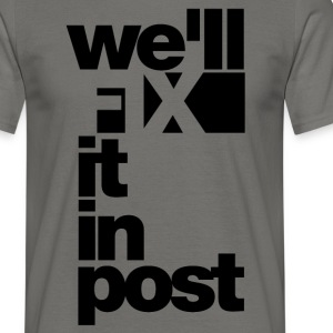 we will fix it in post T-Shirts - Männer T-Shirt