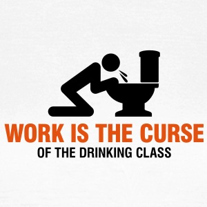 Work Is The Curse 2 (2c)++ T-Shirts - Women's T-Shirt