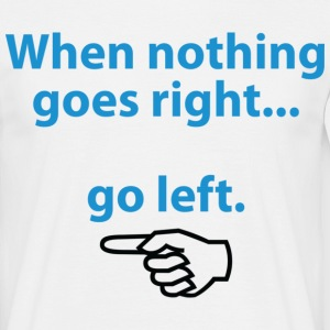 When Nothing Goes Right 1 (dd)++ T-shirts - Herre-T-shirt