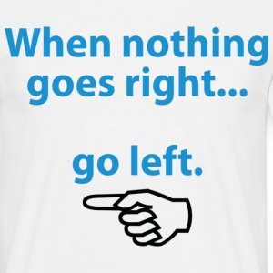 When Nothing Goes Right 1 (dd)++ T-shirts - Mannen T-shirt
