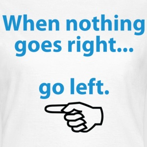 When Nothing Goes Right 1 (dd)++ T-shirts - Dame-T-shirt