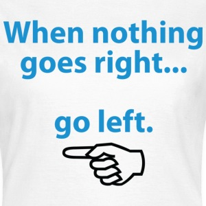 When Nothing Goes Right 1 (dd)++ Camisetas - Camiseta mujer