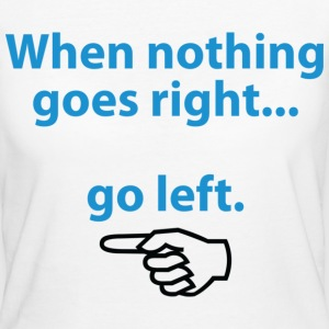 When Nothing Goes Right 1 (dd)++ T-shirts - Ekologisk T-shirt dam