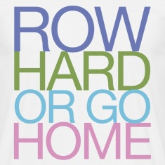 Row Hard Or Go Home - Rowing T-Shirt