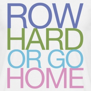 Row Hard Or Go Home - Rowing T-Shirt - Men's T-Shirt
