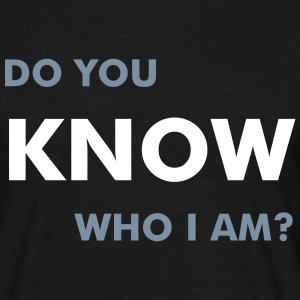 Do you know who I am? - Men's T-Shirt