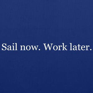 Sail now. Work later. - Stoffbeutel