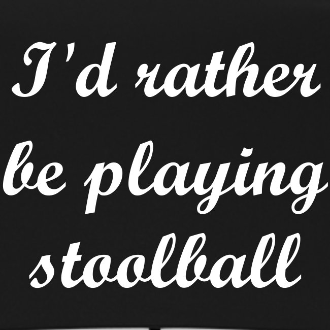 I'd rather be playing stoolball