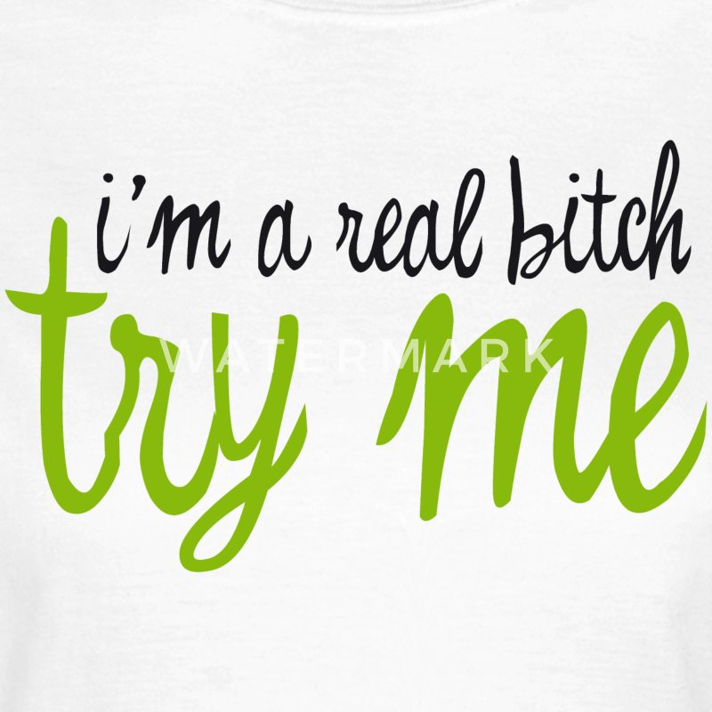 I'm A Real Bitch, try me - Women's T-Shirt