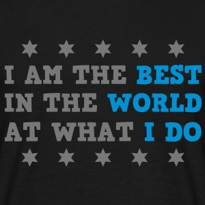 I Am The Best In The World At What I Do Men's T-shirts - Men's T-Shirt
