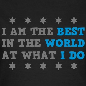 I Am The Best In The World At What I Do Women's T-shirts - Frauen T-Shirt
