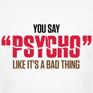 You Say Psycho 1 (dd)++ T-shirt - T-shirt ecologica da uomo