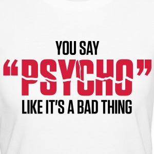 You Say Psycho 1 (2c)++ T-shirts - Vrouwen Bio-T-shirt