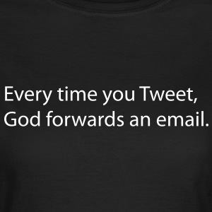 Every time you tweet, Gods forwards an email. Tee shirts - T-shirt Femme