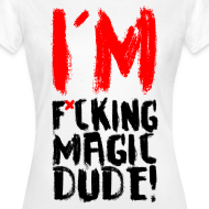 Design ~ IM F*CKING MAGIC DUDE!