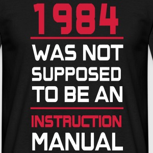 1984 was not supposed to be at istruction Manual T-Shirts - Men's T-Shirt