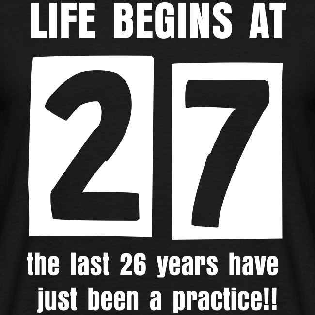 Life begins at 27 birthday t-shirt