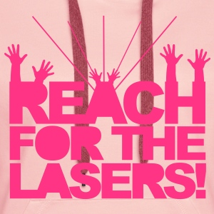 Reach for the Lasers Sweaters - Vrouwen Premium hoodie