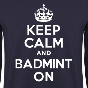 Keep Calm and BadmintOn - Men's Sweatshirt
