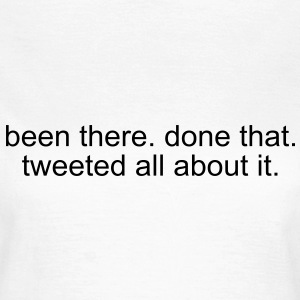 been there. done that. tweeted all about it. T-shirts - T-shirt dam