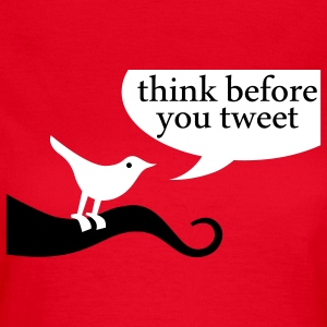 Think before you tweet Tee shirts - T-shirt Femme