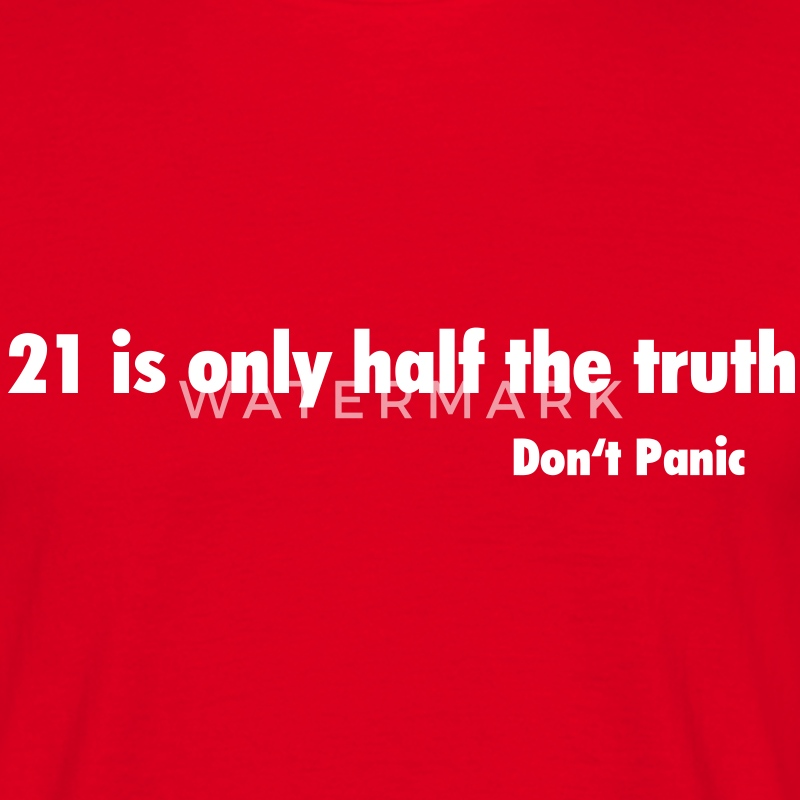 Don't Panic / 21 is only half the Truth T-Shirts - Männer T-Shirt