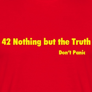42 Nothing But the Truth / Do not Panic T-Shirts - Men's T-Shirt