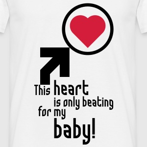 This heart is only beating for my baby! T-Shirt, white - Men's T-Shirt
