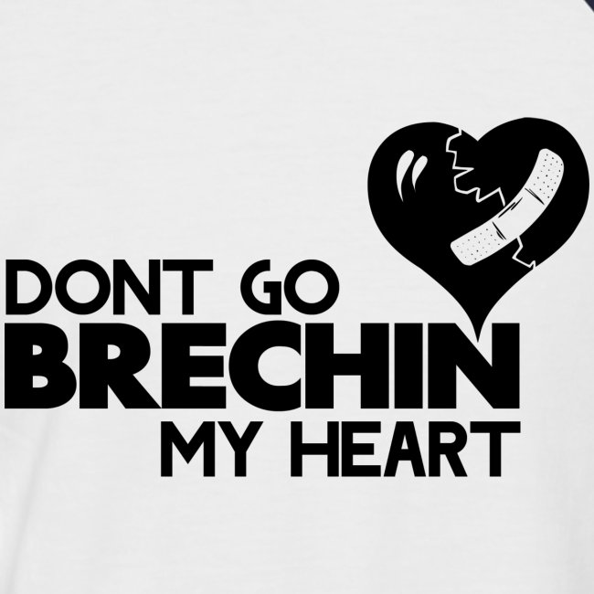 Don't Go Brechin My Heart