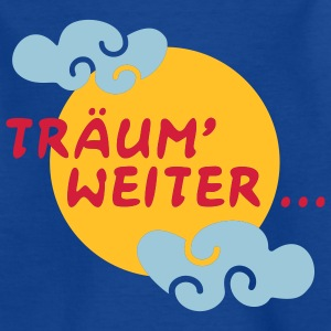 Träum' weiter ... | Kindershirt - Teenager T-Shirt
