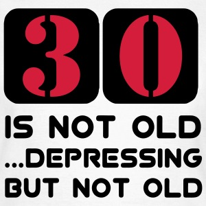 30 dreizig dreizigster Geburtstag, 30 is not old Depressing but not old T-Shirts - Frauen T-Shirt