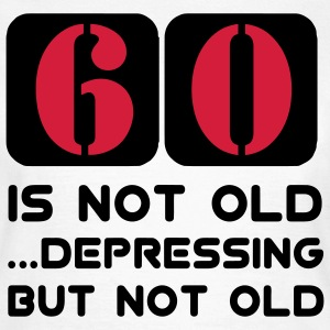 60 sechzig sechzigster Geburtstag, 60 is not old Depressing but not old T-Shirts - Frauen T-Shirt