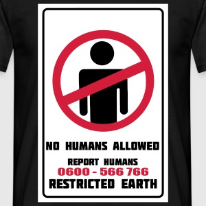 No Humans Allowed, Report Humans Restricted Earth T-Shirts - Men's T-Shirt