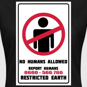 No Humans Allowed, Report Humans, Restricted Earth T-Shirts - Frauen T-Shirt