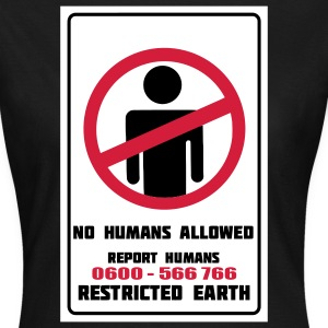 No Humans Allowed, Report Humans Restricted Earth T-Shirts - Women's T-Shirt