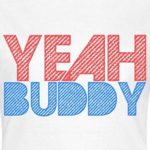 Yeah Buddy - Women's Gym T-Shirt - Women's T-Shirt