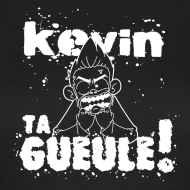Motif ~ Kevin TA GUEULE !!! (Blanc)