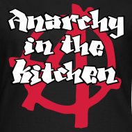 ~ Anarchy in the Kitchen