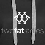 Design ~ TWO FAT LADIES HOODIE