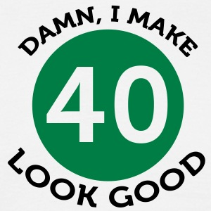 I Make 40 Look Good (2c) T-shirt - Maglietta da uomo